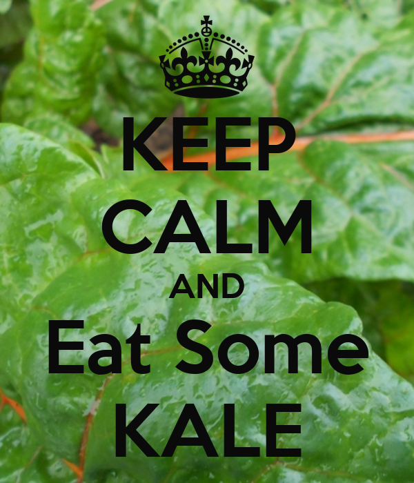 KEEP CALM AND Eat Some KALE