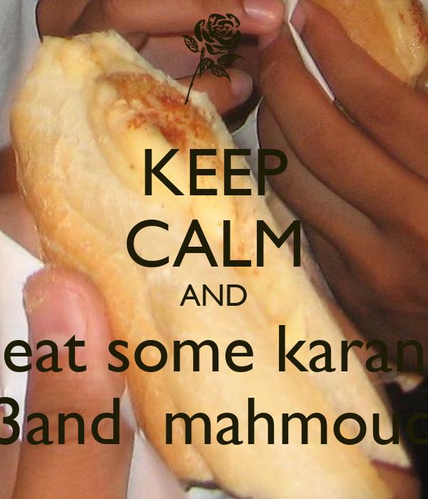 KEEP CALM AND eat some karan 3and  mahmoud