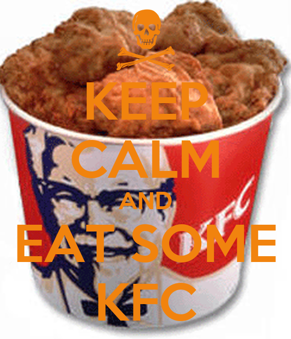 KEEP CALM AND EAT SOME KFC