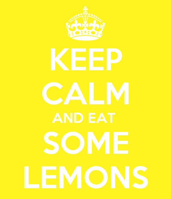 KEEP CALM AND EAT  SOME LEMONS