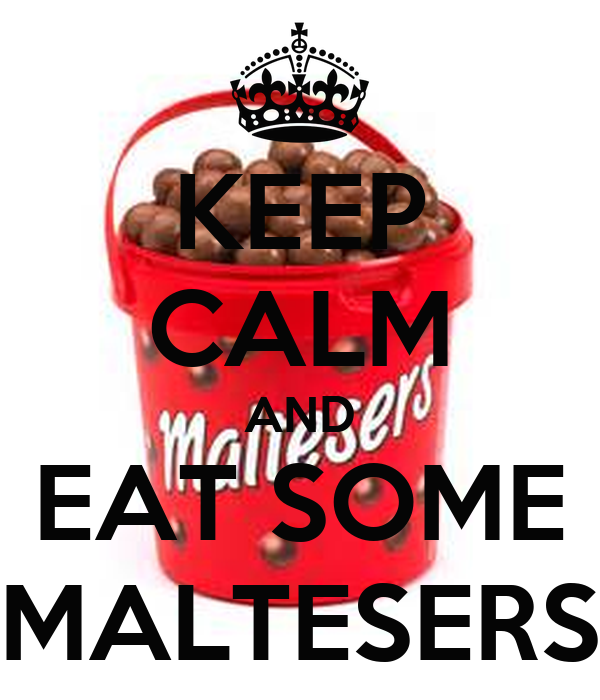 KEEP CALM AND EAT SOME MALTESERS