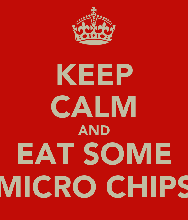 KEEP CALM AND EAT SOME MICRO CHIPS