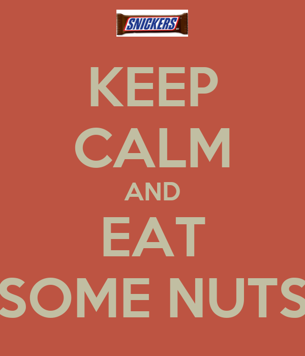 KEEP CALM AND EAT SOME NUTS