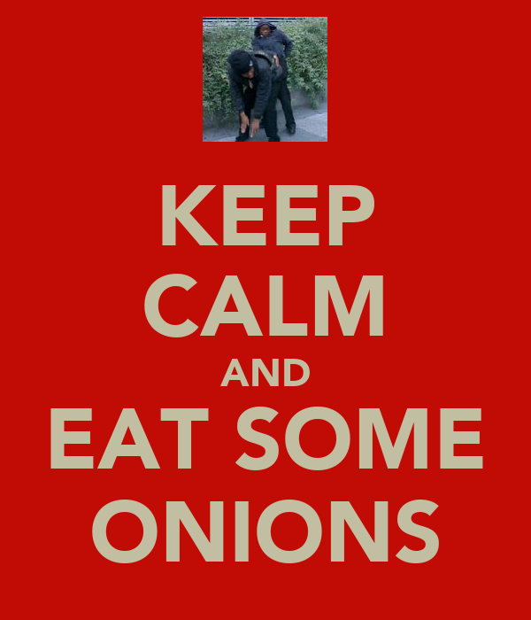 KEEP CALM AND EAT SOME ONIONS