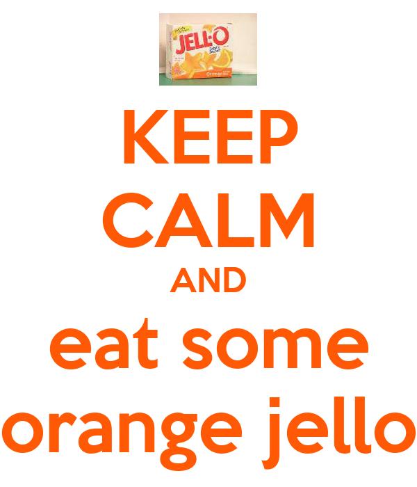 KEEP CALM AND eat some orange jello