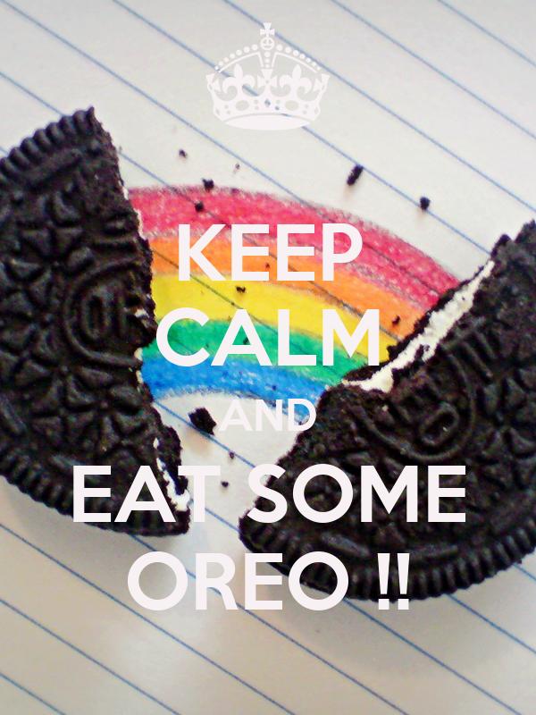 KEEP CALM AND EAT SOME OREO !!