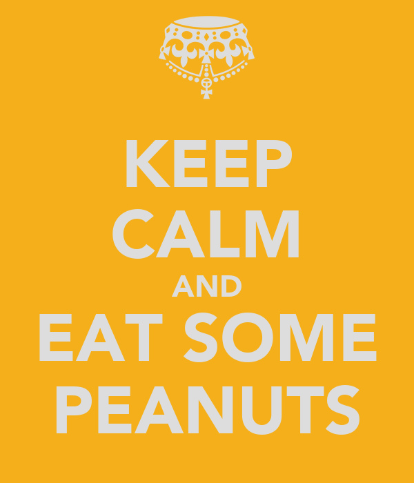 KEEP CALM AND EAT SOME PEANUTS