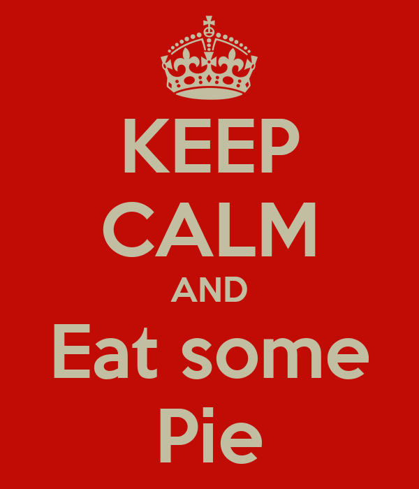 KEEP CALM AND Eat some Pie
