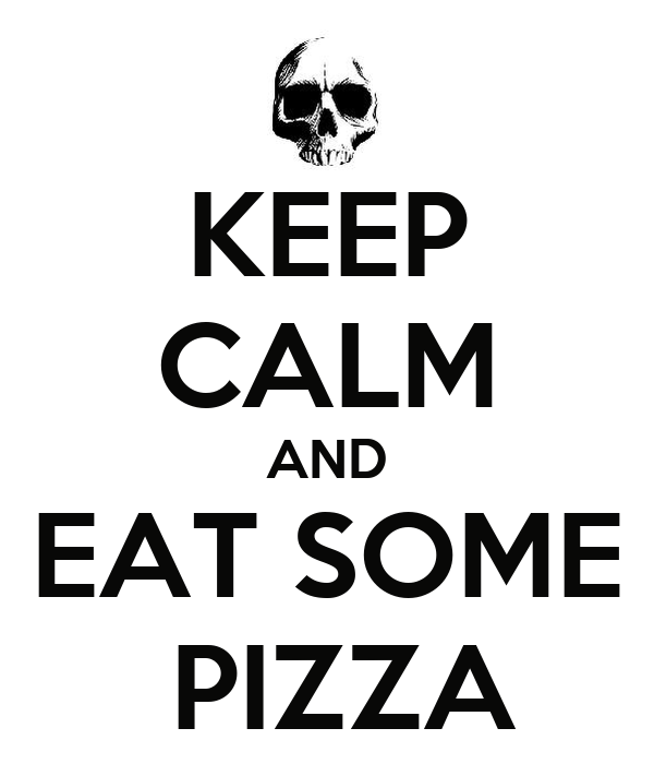 KEEP CALM AND EAT SOME  PIZZA