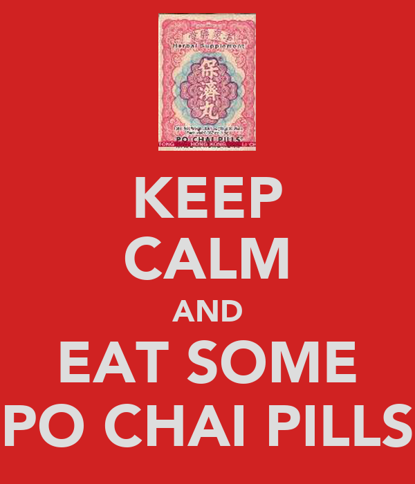 KEEP CALM AND EAT SOME PO CHAI PILLS