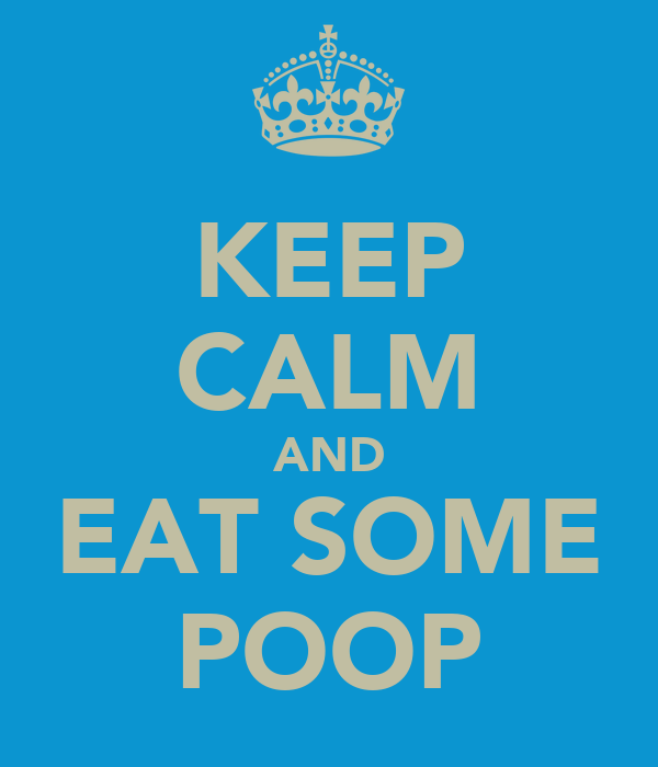 KEEP CALM AND EAT SOME POOP