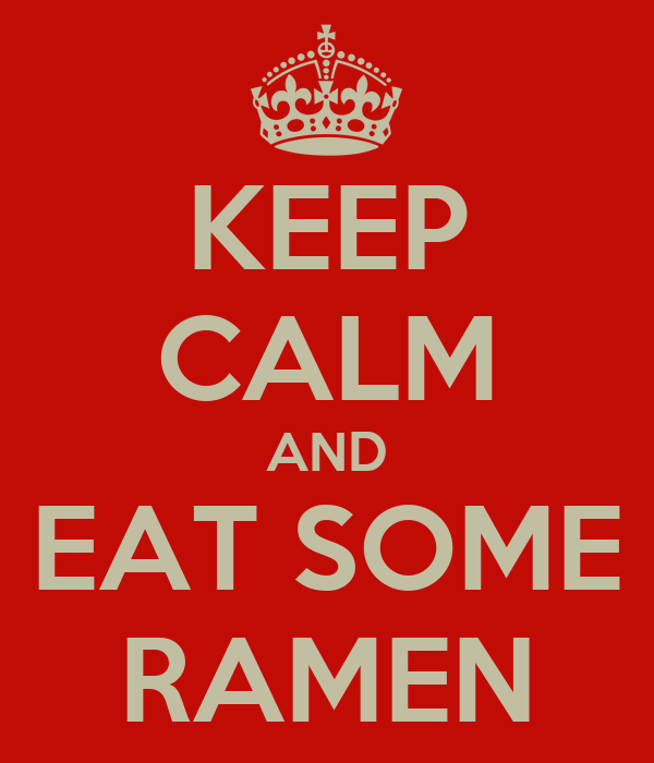 KEEP CALM AND EAT SOME RAMEN