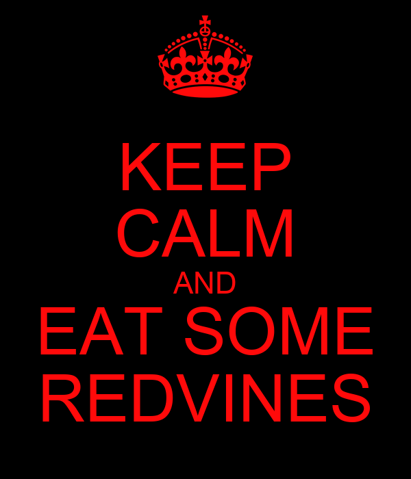 KEEP CALM AND EAT SOME REDVINES