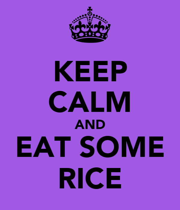 KEEP CALM AND EAT SOME RICE
