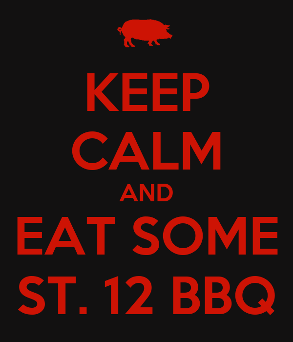 KEEP CALM AND EAT SOME ST. 12 BBQ