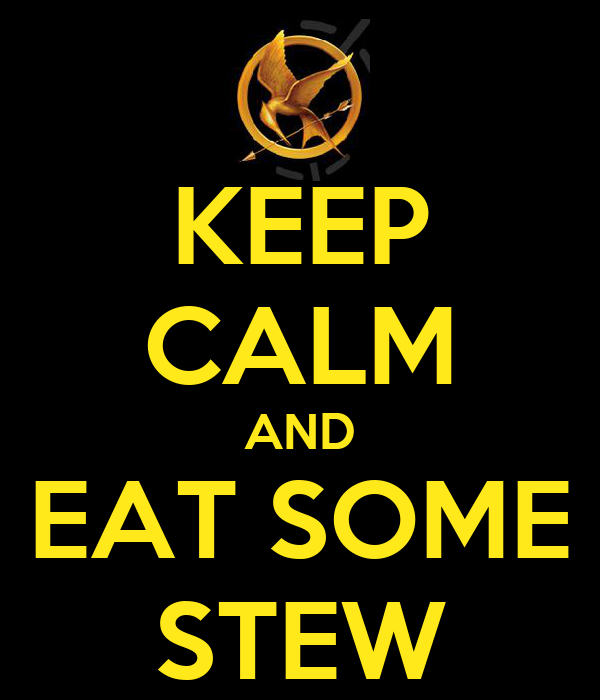 KEEP CALM AND EAT SOME STEW
