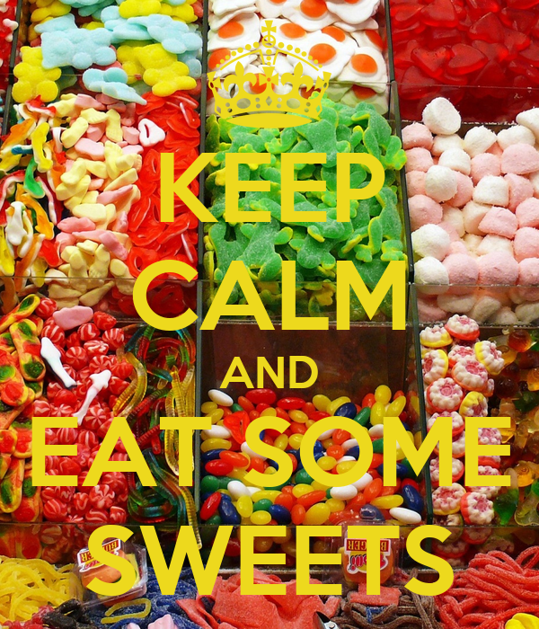 KEEP CALM AND EAT SOME SWEETS