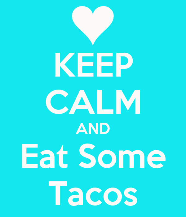 KEEP CALM AND Eat Some Tacos