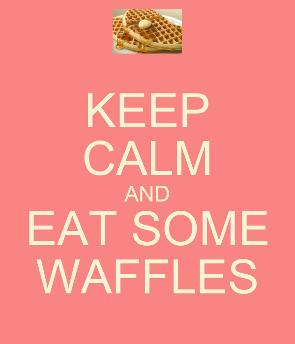 KEEP CALM AND EAT SOME WAFFLES