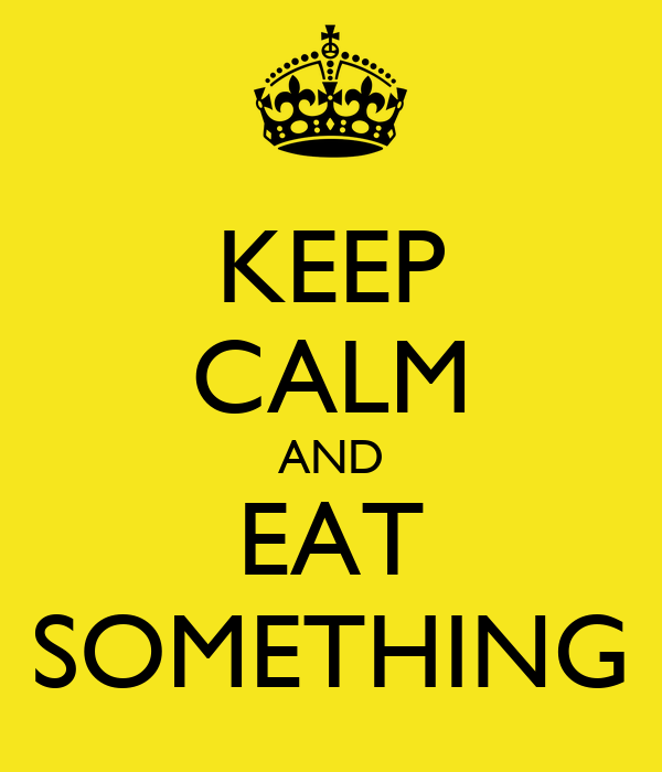 KEEP CALM AND EAT SOMETHING