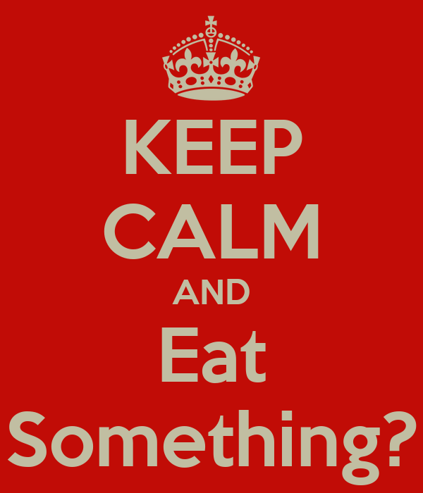 KEEP CALM AND Eat Something?