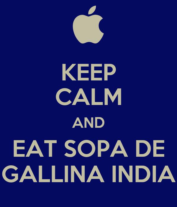 KEEP CALM AND EAT SOPA DE GALLINA INDIA