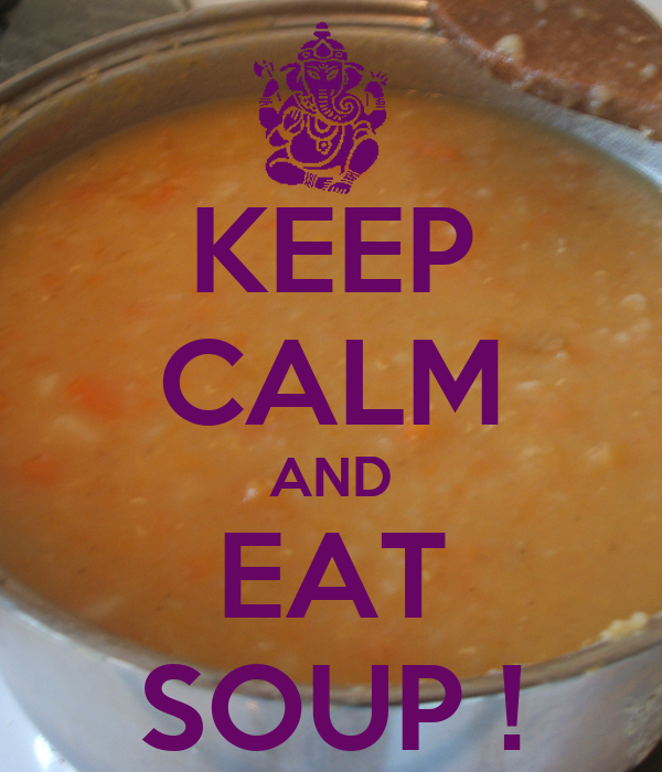KEEP CALM AND EAT SOUP !