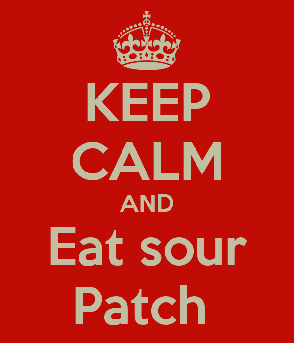 KEEP CALM AND Eat sour Patch