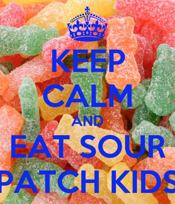 KEEP CALM AND EAT SOUR PATCH KIDS