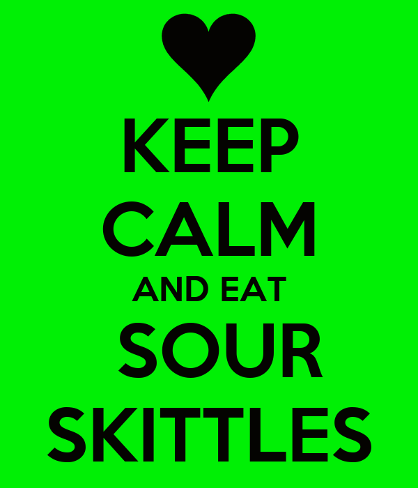 KEEP CALM AND EAT  SOUR SKITTLES