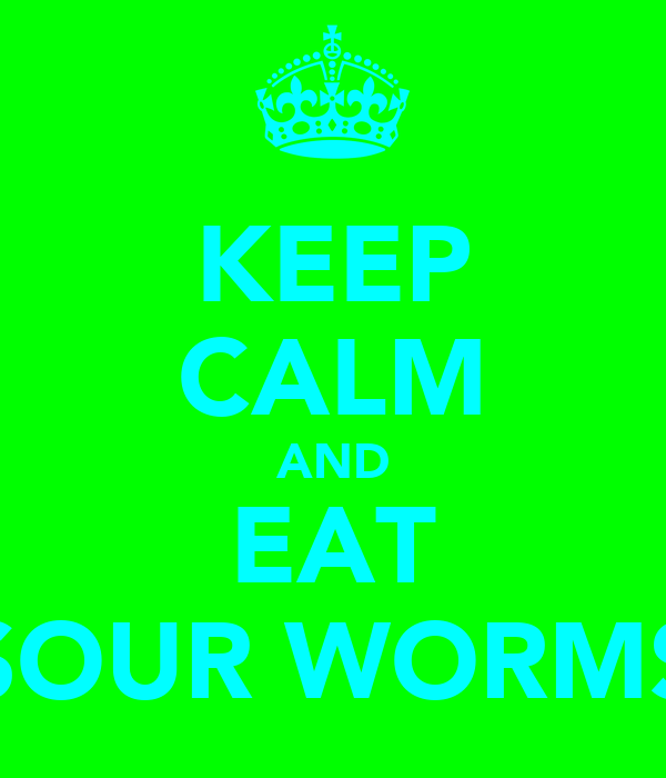 KEEP CALM AND EAT SOUR WORMS