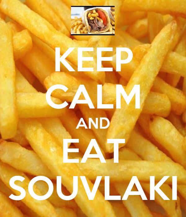 KEEP CALM AND EAT SOUVLAKI