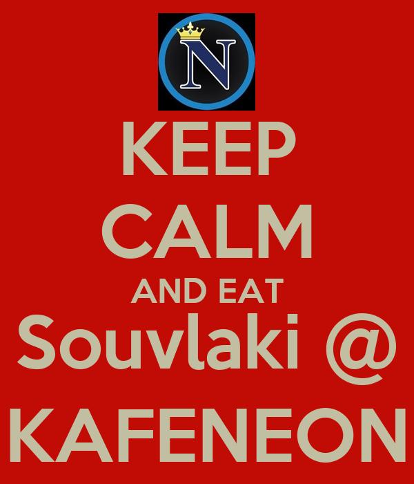 KEEP CALM AND EAT Souvlaki @ KAFENEON