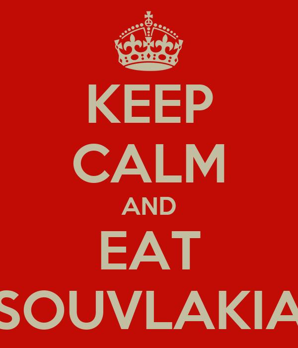 KEEP CALM AND EAT SOUVLAKIA