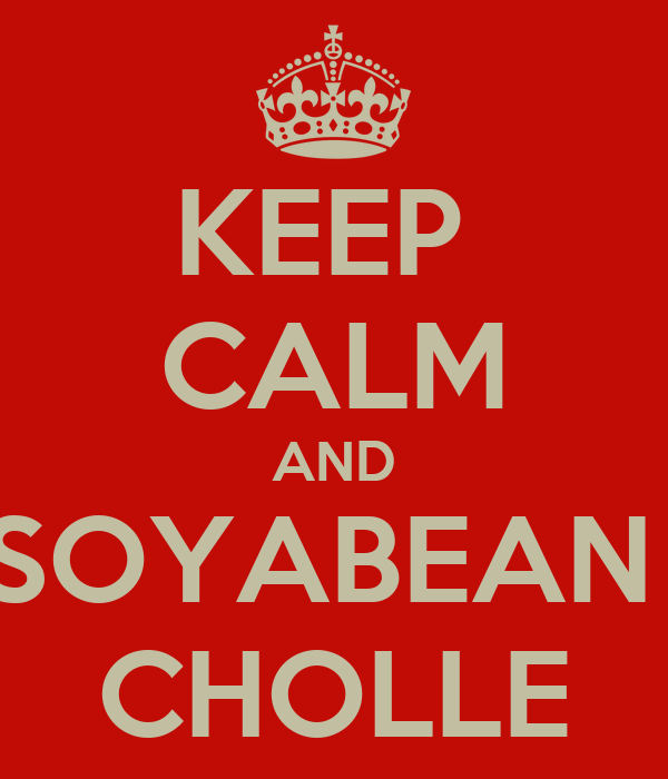 KEEP  CALM AND EAT SOYABEAN AND CHOLLE