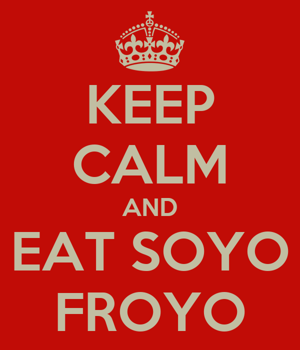 KEEP CALM AND EAT SOYO FROYO