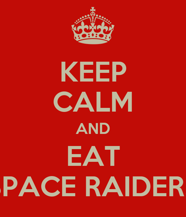KEEP CALM AND EAT SPACE RAIDERS
