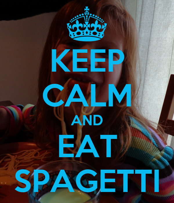 KEEP CALM AND EAT SPAGETTI