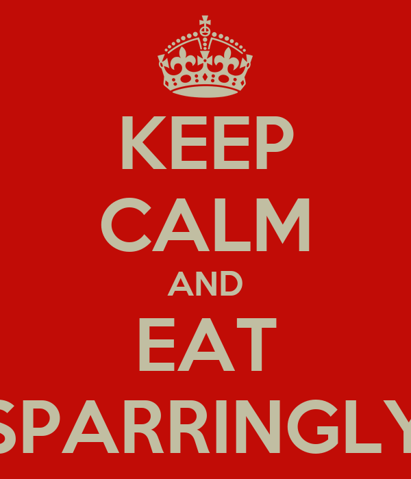 KEEP CALM AND EAT SPARRINGLY