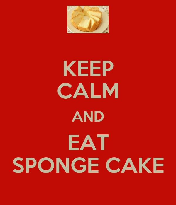 KEEP CALM AND EAT SPONGE CAKE