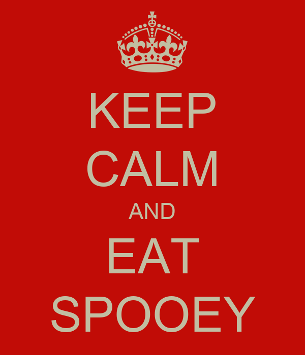 KEEP CALM AND EAT SPOOEY