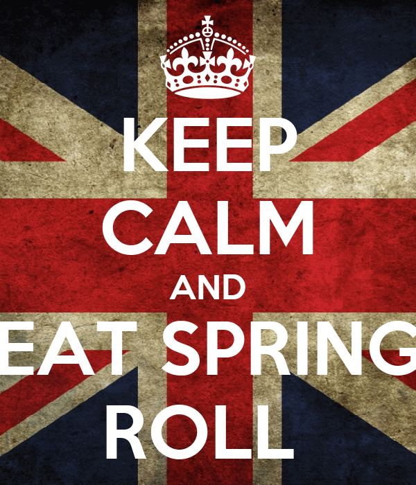 KEEP CALM AND EAT SPRING ROLL