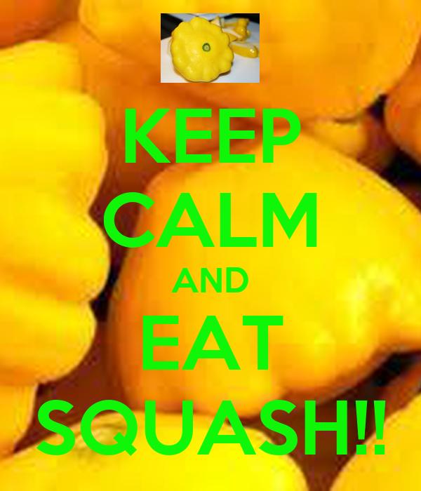 KEEP CALM AND EAT SQUASH!!