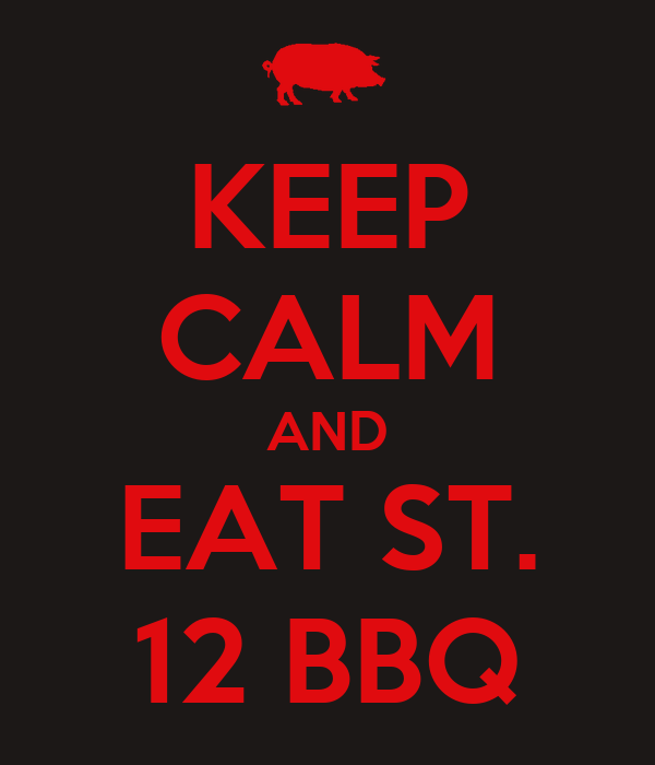 KEEP CALM AND EAT ST. 12 BBQ