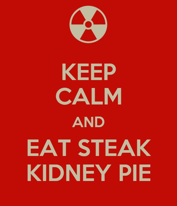 KEEP CALM AND EAT STEAK KIDNEY PIE