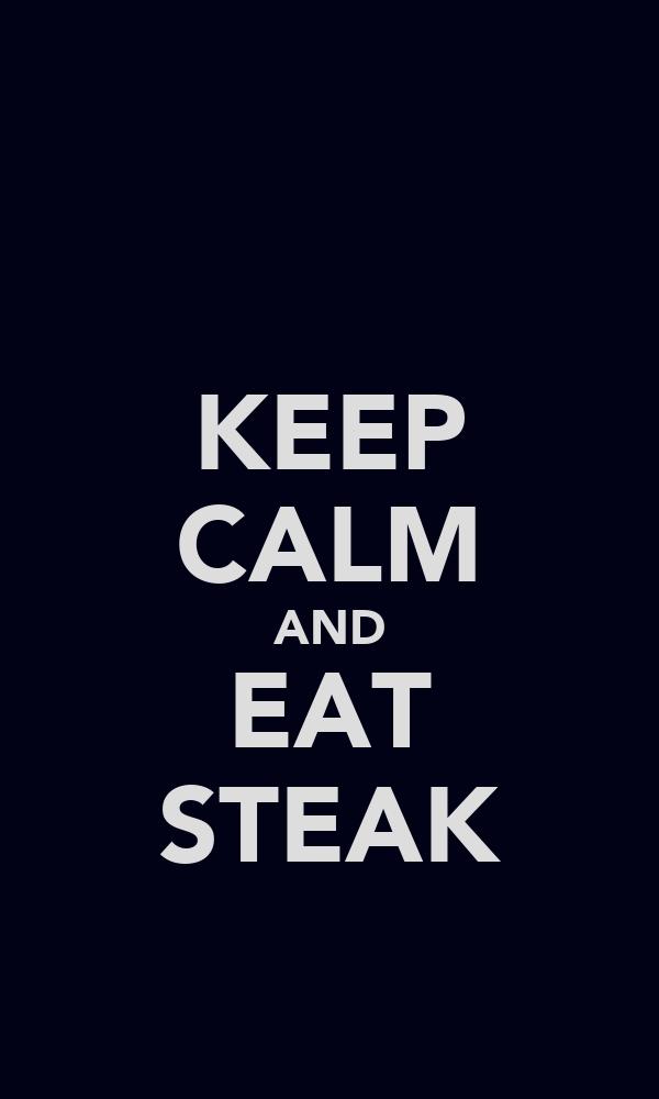 KEEP CALM AND EAT STEAK