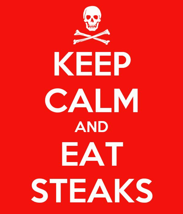 KEEP CALM AND EAT STEAKS