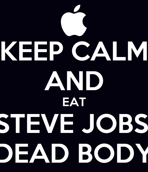 KEEP CALM AND EAT STEVE JOBS' DEAD BODY