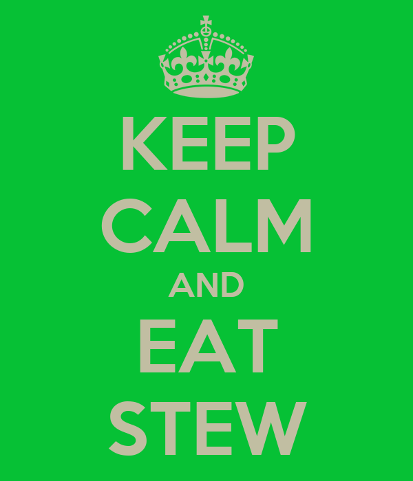 KEEP CALM AND EAT STEW