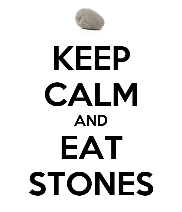 KEEP CALM AND EAT STONES